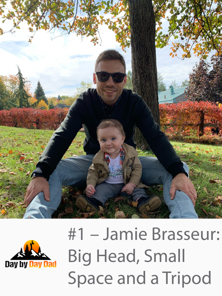 Day by day dad podcast - Jamie Brasseur: Big Head, Small Space and a Tripod